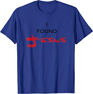 I Found Jesus, He was Behind the Sofa the Whole Time T-shirt