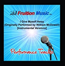 I Give Myself Away Originally Performed by William McDowell Instrumental Versions