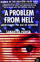 A Problem from Hell: America and the Age of Genocide by Samantha Power (26-Feb-2010) Paperback