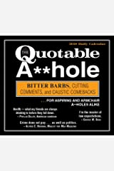 Quotable A**hole 2018 Daily Calendar: Bitter Barbs, Cutting Comments, and Caustic Comebacks for Aspiring and Armchair A**holes Alike Agenda ou Calendário