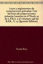 Leyes y reglamentos de corporaciones privadas: Con las leyes de corporaciones privadas basadas en el Título 14 de L.P.R.A. y el volumen 398 de R.P.R., T. 14 (Spanish Edition)