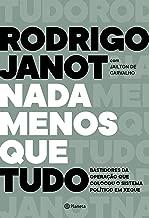 Nada menos que tudo: Bastidores da operação que colocou o sistema político em xeque (Portuguese Edition)