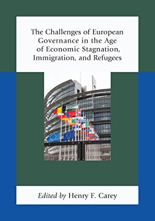 The Challenges of European Governance in the Age of Economic Stagnation, Immigration, and Refugees (English Edition)