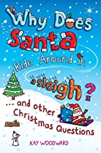 Why Does Santa Ride Around in a Sleigh?: . . . and Other Christmas Questions