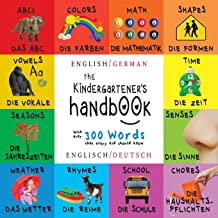 The Kindergartener's Handbook: Bilingual (English / German) (Englisch / Deutsch) ABC's, Vowels, Math, Shapes, Colors, Time, Senses, Rhymes, Science, ... Children's Learning Books (German Edition)