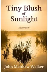 Tiny Blush of Sunlight: a slave story Kindle Edition