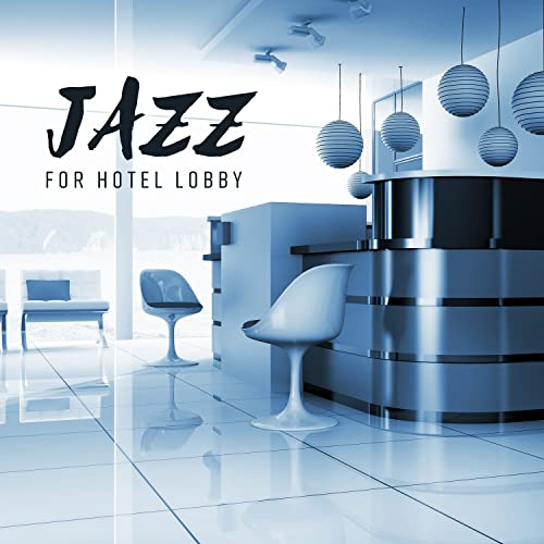 Jazz for Hotel Lobby - Pure and Relaxing Hotel Lounge Music