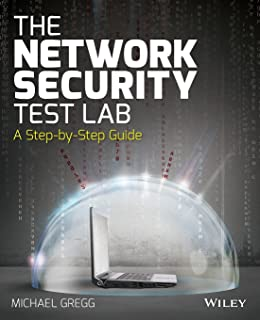 The Network Security Test Lab: A Step–by–Step Guide