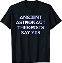 Ancient Astronaut Theorists Say Yes T-Shirt