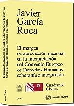 El Margen de Apreciacion Nacional En La Interpretacion del Convenio Europeo de Derechos Humanos: Soberania E Integracion