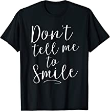 Don't tell me to Smile Cool Feminist Women's Rights Shirt