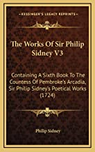 The Works Of Sir Philip Sidney V3: Containing A Sixth Book To The Countess Of Pembroke's Arcadia, Sir Philip Sidney's Poetical Works (1724)