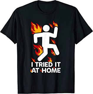 i tried it and caught fire at home science funny shirt