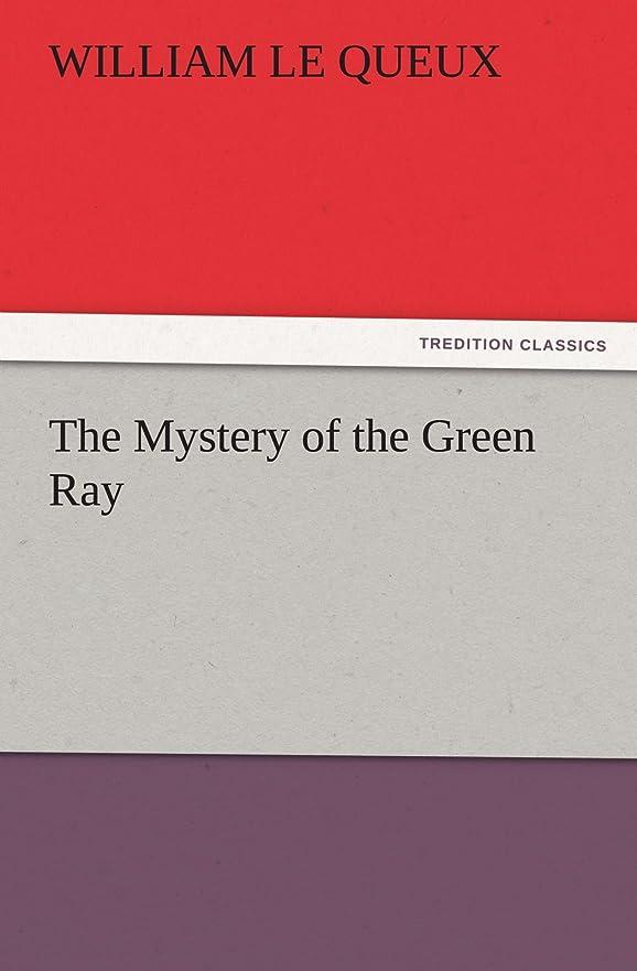 致命的な試してみるセラーThe Mystery of the Green Ray (TREDITION CLASSICS)