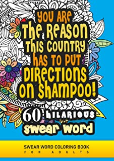 You are the reason this country has to put directions on shampoo! Swear word coloring book for adults.: 60 hilarious swear...
