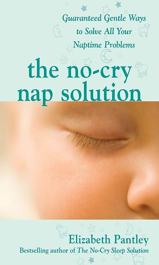 修復独立したエージェントThe No-Cry Nap Solution: Guaranteed Gentle Ways to Solve All Your Naptime Problems: Guaranteed, Gentle Ways to Solve All Your Naptime Problems (English Edition)