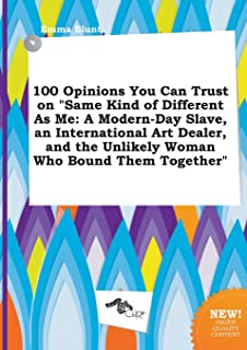 100 Opinions You Can Trust on Same Kind of Different as Me: A Modern-Day Slave, an International Art Dealer, and the Unlik...