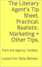 The Literary Agent's Tip Sheet. Practical. Realistic. Marketing + Other Tips.: From the Agency. Insiders.