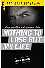 Nothing to Lose But My Life (Prologue Crime) Kindle Edition