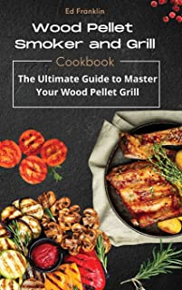 Wood Pellet Smoker and Grill: The Ultimate Guide to Master Your Wood Pellet Grill