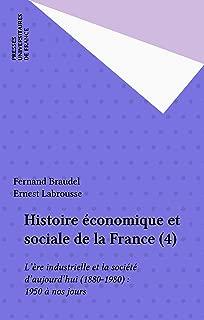 Histoire économique et sociale de la France (4): L'ère industrielle et la société d'aujourd'hui (1880-1980) : 1950 à nos jours (French Edition)