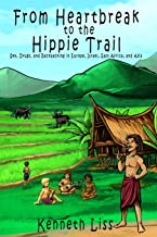 From Heartbreak to the Hippie Trail: Sex, Drugs, and Backpacking in Europe, Israel, East Africa, and Asia