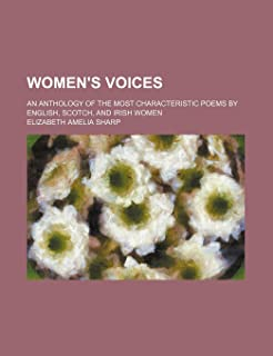 Women's Voices; An Anthology of the Most Characteristic Poems by English, Scotch, and Irish Women