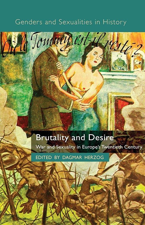 に周術期ルーキーBrutality and Desire: War and Sexuality in Europe's Twentieth Century (Genders and Sexualities in History)