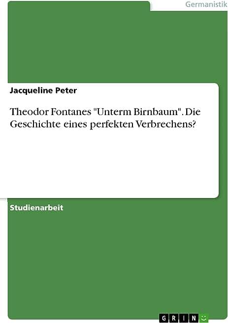 """Theodor Fontanes """"Unterm Birnbaum"""". Die Geschichte eines perfekten Verbrechens? (German Edition)"""