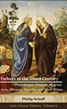 Fathers of the Third Century: Gregory Thaumaturgus, Dionysius the Great, Julius Africanus, Anatolius, and Others: Cross-linked to the Bible (Ante-Nicene Fathers Book 6)