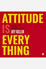 Attitude Is Everything: Change Your Attitude...Change Your Life! Audible Audiobook