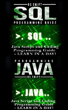 JAVA, JAVA Script and SQL: Programming Guide: Learn In A Day! (Java, Swift, Apps, Programming Language)