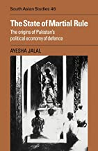 The State of Martial Rule: The Origins of Pakistan's Political Economy of Defence (Cambridge South Asian Studies)
