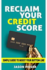 Reclaim Your Credit Score: Simple Guide to Boost Your Bottom Line Kindle Edition