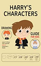 Harry's Characters Drawing Guide For Kids: Learn To Draw Your Favorite Potter Characters Step By Step Easily