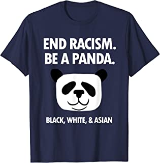 End Racism Be A Panda Funny Equality Anti Racism T Shirt