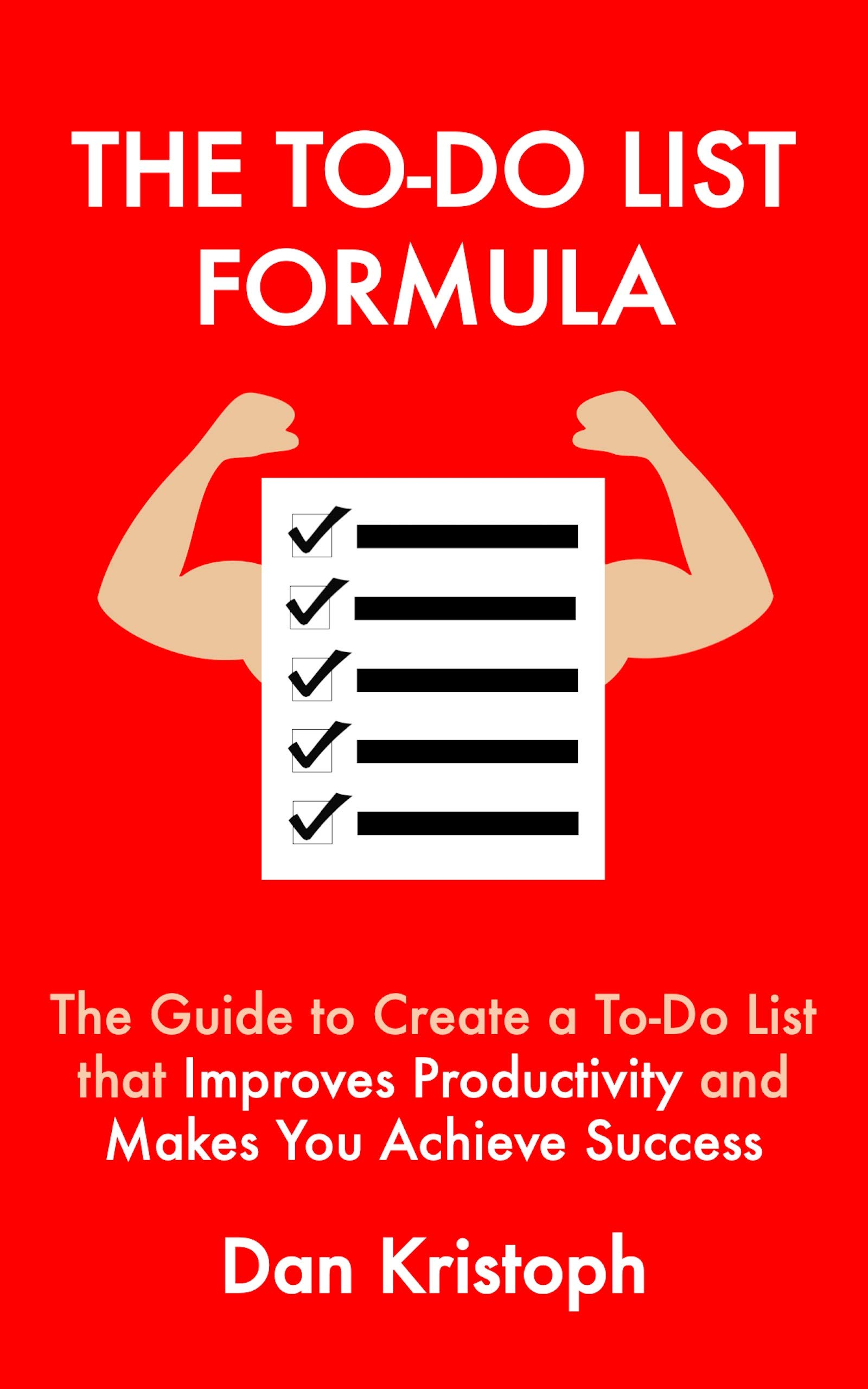 The To-Do List Formula: The Guide to Create a To-Do List that Improves Improductivity and Makes You Achieve Success (Practical Productivity Book 3)