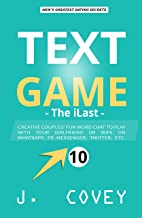 TEXT GAME: The iLast - Creative Couples' Fun Word Chat to Play with Your Girlfriend or Wife On WhatsApp, Facebook Messenger, Twitter, Etc. (ATGTBMH Colored Version 10)