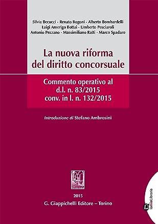 La nuova riforma del diritto concorsuale.: Commento operativo al d.l. n. 83/2015 conv. in l.n.132/2015.