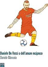 Scaricare Libri Daniele De Rossi o dell'amore reciproco PDF