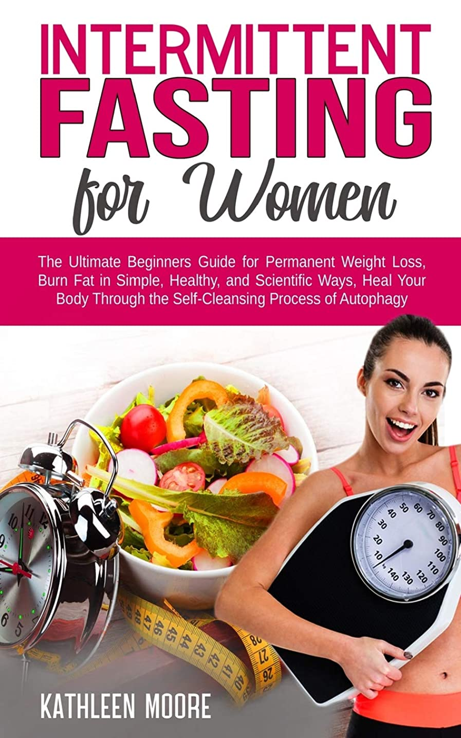 八百屋クーポン慎重Intermittent Fasting for women: The Ultimate Beginners Guide for Permanent Weight Loss, Burn Fat in Simple, Healthy, and Scientific Ways, Heal Your Body Through the Self-Cleansing Process of Autophagy