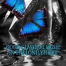 Good Classical Music in the Lonely Hour - Masterpieces with Classics, Emotional Music for Well Being, Relaxing Piano Melodies, Good Time of Chill Out, Chamber Music to Vital Energy, Background Piano Music