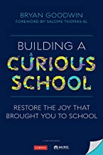Building a Curious School: Restore the Joy That Brought You to School