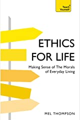 Ethics for Life: Making Sense of the Morals of Everyday Living (Teach Yourself General) (English Edition) eBook Kindle