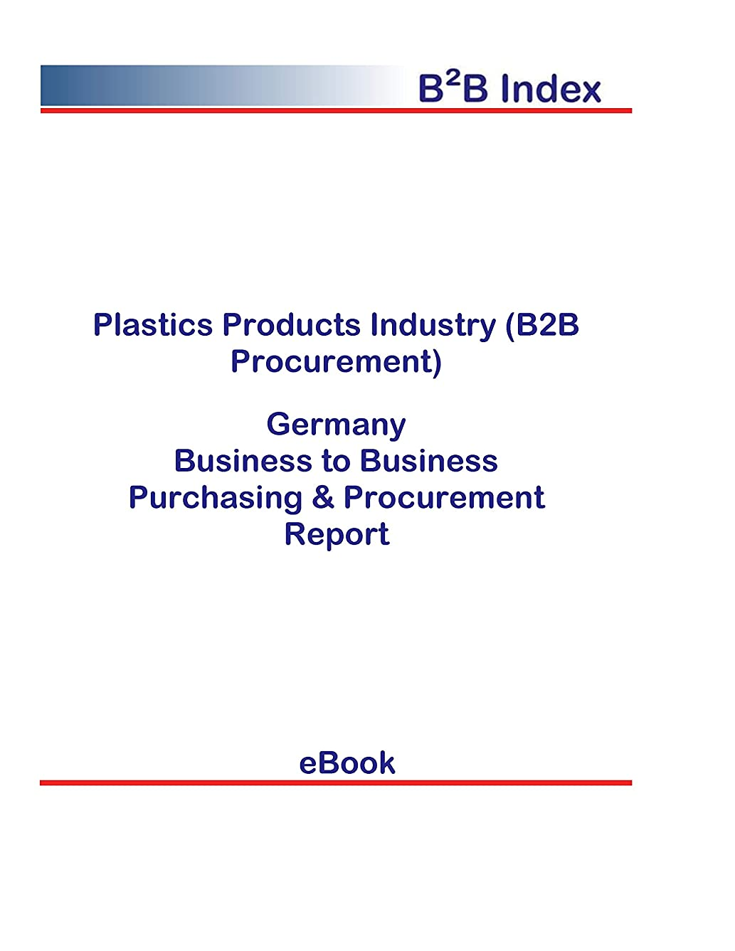 実験的分泌する半球Plastics Products Industry (B2B Procurement) in Germany: B2B Purchasing + Procurement Values (English Edition)