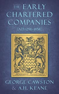 The Early Chartered Companies: (A.D. 1296-1858)