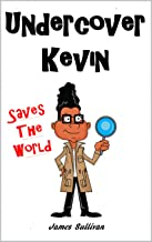 Undercover Kevin Saves The World: One secret spy kid, one dangerous mission, and an entire world to save (The Adventures o...