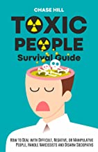 Toxic People Survival Guide: How to Deal with Difficult, Negative, or Manipulative People, Handle Narcissists and Disarm S...