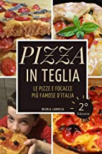 Pizza in teglia: le pizze e focacce più famose d'Italia. Seconda Edizione (Italian Edition)