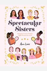 Spectacular Sisters: Amazing Stories of Sisters from Around the World Kindle Edition